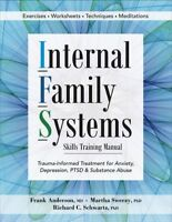 Internal Family Systems Skills Training Manual : Trauma-Informed Treatment fo...