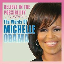 Believe in the Possibility: The Words of Michelle Obama (Hardback or Cased Book)
