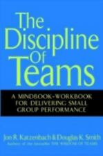 The Discipline of Teams: A Mindbook-Workbook for Delivering Small Group Performa