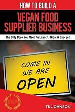 How To Build A Vegan Food Supplier Business (Special Edition): The Only Book You