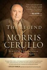 The Legend of Morris Cerullo : How God Used an Orphan to Change the World by...