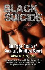 Black Suicide : The Tragic Reality of America's Deadliest Secret by Alton R....