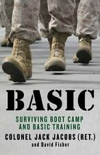 Basic : Surviving Boot Camp and Basic Training by David Fisher and Jack...