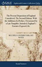 The Present Disposition of England Considered  the Second Edition  with the...