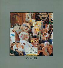 CAPRILE Luciano e BOJANI Gian Carlo,  I Baj ceramisti. Centro Di 1991
