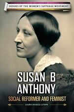 Susan B. Anthony: Social Reformer and Feminist (Heroes of the Women's Suffrage