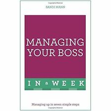 Managing Your Boss in a Week: Managing Up in Seven Simple Steps by Dr. Sandi...