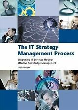 The IT Strategy Management Process: Supporting IT Services Through Effective Kno
