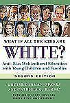 What If All the Kids Are White? (Early Childhood Education), , Louise Olsen Derm