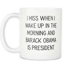 I Miss When I Wake Up In The Morning And Barack Obama Is President Coffee Mug