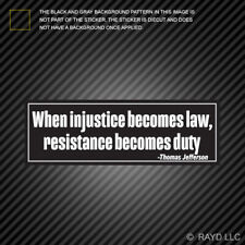 Thomas Jefferson When Injustice Becomes Law Resistance Becomes Duty Sticker
