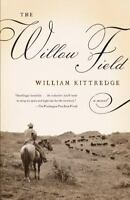 The Willow Field (Vintage Contemporaries) by Kittredge, William