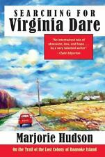 Searching for Virginia Dare : On the Trail of the Lost Colony of Roanoke...