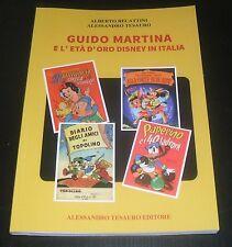 A. Becattini /A. Tesauro - GUIDO MARTINA E L'ETA' D'ORO DISNEY IN ITALIA