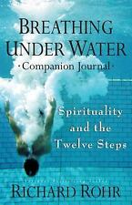 Breathing under Water : The Companion Journal: By Rohr, O.F.M., Richard