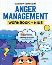 Anger Management Workbook for Kids by Samantha Snowden, Andrew Hill (foreword)