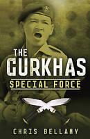 The Gurkhas: Special Force by Chris Bellamy (Hardback, 2011)