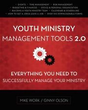 Youth Ministry Management Tools 2.0: Everything You Need To Successfully Mana...