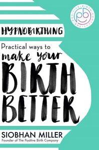 Hypnobirthing - Practical Ways To Make Your Birth Besser Von Siobhan Miller