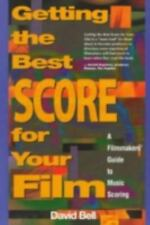Getting the Best Score for Your Film: A Filmmakers' Guide to Music Scoring Bell,