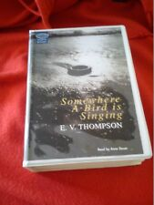 E V Thompson Scarce 12 Cassette Audio Book SOMEWHERE A BIRD IS SINGING 13hrs