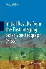 Initial Results from the Fast Imaging Solar Spectrograph (FISS) (2014,...