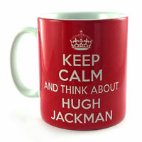 NEW KEEP CALM AND THINK ABOUT HUGH JACKMAN GIFT MUG CUP CARRY ON SEXY MAN HUNK