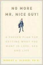 No More Mr. Nice Guy! : A Proven Plan for Getting What You Want in Love, Sex and