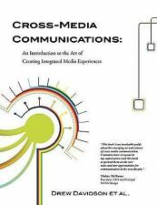 Cross-Media Communications: An Introduction to the Art of Creating Integrated Me