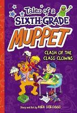 Tales of a Sixth-Grade Muppet: Clash of the Class Clowns - Good - Scroggs, Kirk