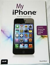 My iPhone by Brad Miser (2012 pb) 5th edition covers 3GS, 4, 4S, running iOS 5