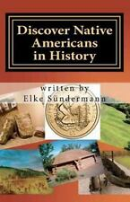 Discover Native Americans in History : Big Picture and Key Facts by Elke...