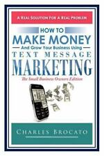 How to Make Money and Grow Your Business Using Text Message Marketing : The...
