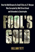 Fool's Gold: How the Bold Dream of a Small Tribe at J.P. Morgan Was Corrupted by