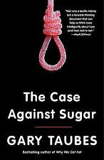 The Case Against Sugar by Gary Taubes (2017, Paperback)