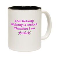 I Am Nobody Nobody Is Perfect Therefore I Am Perfect Humour MUG birthday funny