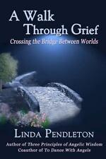 A Walk Through Grief : Crossing the Bridge Between Worlds by Linda Pendleton...