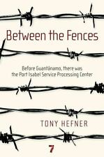 Between the Fences: Before Guantanamo, there was the Port Isabel Service Process