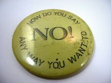 Vintage Collectible Pin Button: How Do You Say No? Any Way You Want To