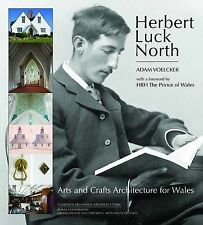 HERBERT LUCK NORTH: ARTS AND CRAFTS ARCHITECTURE FOR WALES., Voelcker, Adam., Us