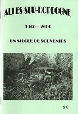 ALLES-SUR-DORDOGNE = 1900/2000 = un siècle de souvenirs + PERIGORD