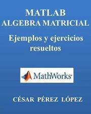 MATLAB. ALGEBRA MATRICIAL. Ejemplos y Ejercicios Resueltos by Cesar Lopez...