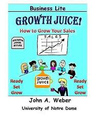NEW Growth Juice: How to Grow Your Sales by Dr. John A. Weber
