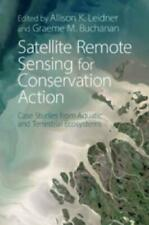 Satellite Remote Sensing for Conservation Action by Allison K Leidner (editor...