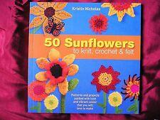 50 SUNFLOWERS TO KNIT CROCHET & FELT by Kristin Nicholas