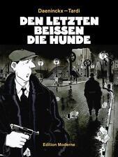 JACQUES TARDI+DIDIER DAENINCKX :DEN LETZTEN BEISSEN DIE HUNDE HC Edition Moderne