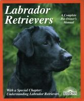 Labrador Retrievers: A Complete Pet Owners Manual #Z061