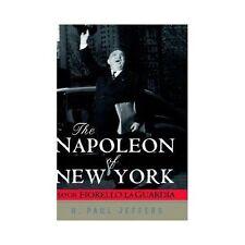 The Napoleon of New York : Mayor Fiorello la Guardia by H. Paul Jeffers...