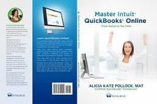 Master Intuit QuickBooks Online : From Setup to Tax Time by Alicia Katz...