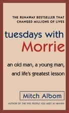 Tuesdays with Morrie : An Old Man, a Young Man, and Life's Greatest Lesson by Mi